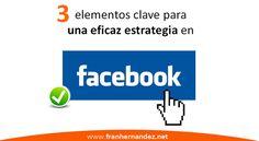 En este vídeo+post, te muestro los 3 elementos clave para que tu estrategia en Facebook sea más eficaz.