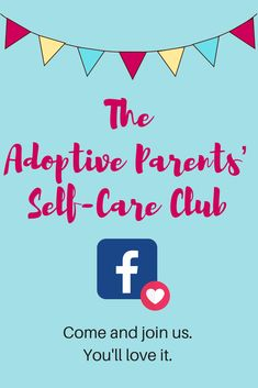 The Adoptive Parents' Self-Care Club is a Facebook group with self-care challenges and all sorts of shenanigans to help you look after yourself. You'll also get some great freebies by email. Come and join in!