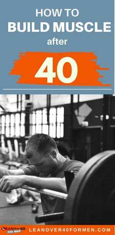 How to build muscle after 40.
