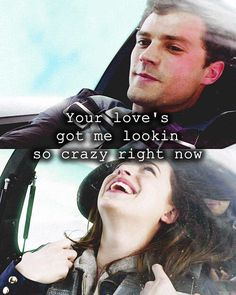 Your love's got me looking so crazy right now.|Fifty shades of Grey|Anna|Christian|