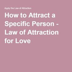 How to Attract a Specific Person - Law of Attraction for Love