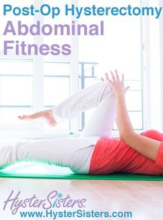 Post-op Abdominal Fitness | Fitness Wellness After Hysterectomy HysterSisters Article - suitable for after laparoscopy too hopefully
