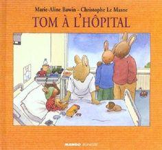 Tom à l'hôpital  de Marie-Aline Bawin illustré par Christophe Le Masne  Mango Jeunesse