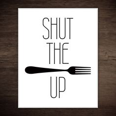 STFU - Shut the fork up Printable Poster 8x10 Funny Restaurant Poster Bistro Food Foodie Saying Quote Digital Typography by ALittleLeafy on Etsy https://www.etsy.com/listing/256381718/stfu-shut-the-fork-up-printable-poster