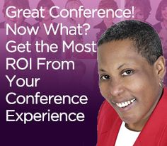 Great Conference! Now What? Get the Most ROI from Your Conference Experience by Sylvia Henderson