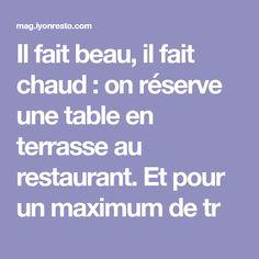 Il fait beau, il fait chaud : on réserve une table en terrasse au restaurant. Et pour un maximum de tr