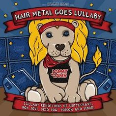 Lullaby renditions of Whitesnake, Bon Jovi, Skid Row, Poison and many more.  Price: $14.99.