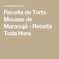 Receita de Torta Mousse de Maracujá - Receita Toda Hora