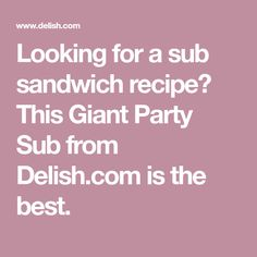 Looking for a sub sandwich recipe? This Giant Party Sub from Delish.com is the best.