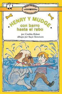 Henry y Mudge con Barro Hasta el Rabo: (Henry and Mudge in Puddle Trouble) (Henry & Mudge) (Spanish Edition) by Cynthia Rylant,http://www.amazon.com/dp/0689806876/ref=cm_sw_r_pi_dp_3coktb0PA4A1FTRW