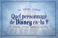The French Corner: Quel personnage de Disney es-tu ? A Reading, Writing, Speaking Activity