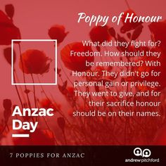 7 Poppies for ANZAC - The Poppy of Honour brings into our view a virtue the world needs and lessons we can all apply. Honour is desired but first is given. Fight For Freedom, Anzac Day, World Need, Poppy, Bring It On, How To Apply, Names, Community, Poppies