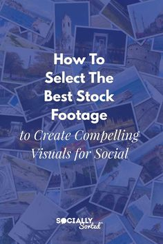 How to Select the Best Stock Footage to Create Compelling Visuals for Social #photography #video #visualcontent