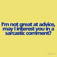 Ok- so I do think I give good advice at least- but my sarcastic comments are often the best! Chandler Bing, Great Quotes, Me Quotes, Funny Quotes, Sarcastic Sayings, True Sayings, The Words, Just For Laughs, Just For You