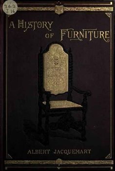 A history of furniture - Fur Service - A history of furniture with chapters on tapestry, oriental embroidery and leather work ... translated from the French of Albert Jacquemart, edited by Mrs. Bury Palliser. Published 1907 by Reeves and Turner in London .