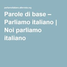 Parole di base – Parliamo italiano | Noi parliamo italiano