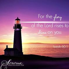 Arise, shine; for your Light has come, and the glory of the Lord has risen upon you. Love The Lord, My Lord, God Is Good, Gods Love, Isaiah 60 1, Isaiah Bible, Psalms, Word Of Faith, Word Of God