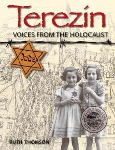 Terezin: Voices from the holocaust, by Ruth Thompson - In this non-fiction book, the lives of the Jewish people who went through the most infamous transportation camp in the world are detailed their experiences through artwork, journal entries and excerpts from memoirs.