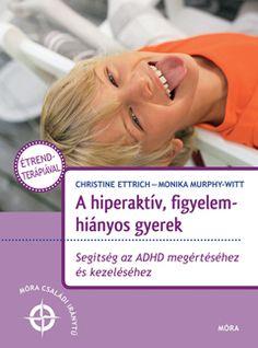 A hiperaktív, figyelemhiányos gyerek - Christine Ettrich,Monika Murphy-Witt
