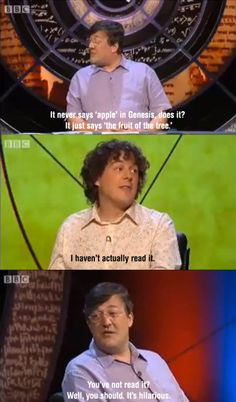 from QI, British TV programme My thoughts exactly sir  Oh I so love this