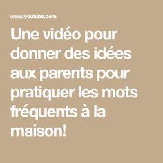 Une vidéo pour donner des idées aux parents pour pratiquer les mots fréquents à la maison!
