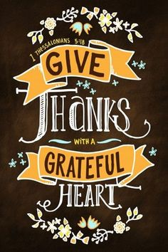 1 Thessalonians 5:18 (NKJV) ~~ in everything give thanks; for this is the will of God in Christ Jesus for you.