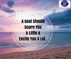 #Quote #Of #The #Day #A #Goal #Should #Scare #You #A #Little & #Excite #You #A #Lot. :)
