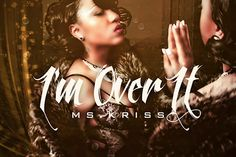 MS.KRISS – I'M OVER IT  - Ms. Kriss, has taken her talent to other stages across the country as well. With her mixtures of Soul, Pop, and R&B, Ms. Kriss' style has gained much attention.