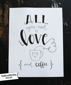 All You Need is Love & Coffee HandLettered by HeyNormalDayShop, $17.50