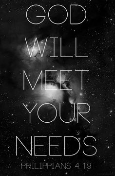 God will supply all your needs according to His riches in Glory in Christ Jesus. (Philippians 4:19)