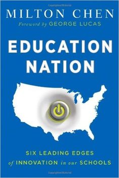 Education Nation: Six Leading Edges of Innovation in our Schools: Milton Chen, George Lucas: 9781118157404: Amazon.com: Books