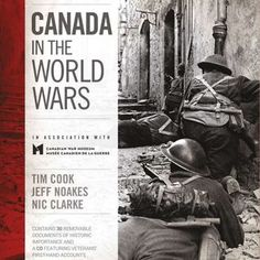 Canada in the World Wars - Tim cook, Jeff Noakes & Nic Clarke More than 250 illustrations include photographs and maps, as well as images of artifacts and works of art from the Canadian War Museum's unparalleled collection. Canada in the World Wars presents a human and moving account of a country in conflict, including a CD of veterans' first-hand stories and 30 facsimile documents of historic importance.