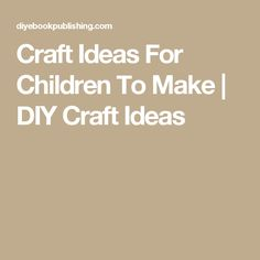 Craft Ideas For Children To Make | DIY Craft Ideas