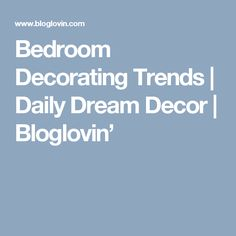 Bedroom Decorating Trends | Daily Dream Decor | Bloglovin'