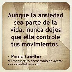 «Aunque la ansiedad sea parte de la vida, nunca dejes que ella controle tus movimientos.» - Paulo Coelho - www.comunidadcoelho.com