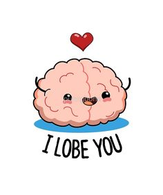 Love isn't a neuro-chemical con job when you have a squishy pink cutie like that happy to see you. Perfect for science enthusiasts and pun lovers. Funny Food Puns, Punny Puns, Cute Puns, Funny Memes, Jokes, Brain Drawing, Valentines Puns, Cute Kawaii Drawings, Dibujo