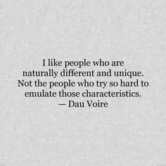 Took the words right out of my mouth! You can always see right through those that try so very hard to be different. Kind of defeats the purpose of being different when you're consciously trying to make the effort to do so! Quotable Quotes, Motivational Quotes, Inspirational Quotes, Favorite Quotes, Best Quotes, Life Quotes, Tired Mom Quotes, Love Words, Amazing Quotes