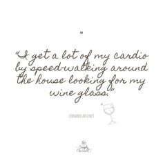 """""""I get a lot of my cardio by speed-walking around the house looking for my wine glass."""" Wine Glass Markers, California Wine, Wine Quotes, Wine Glass Charms, Wine Gifts, Hostess Gifts, Wine Funnies, Funny Wine, Sayings"""