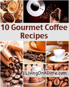 10 Gourmet Coffee Recipes that you can make at home to save time and money!