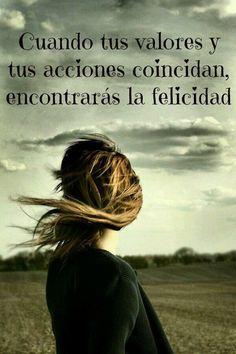 ... Cuando tus valores y tus acciones coincidan, encontrarás la felicidad.