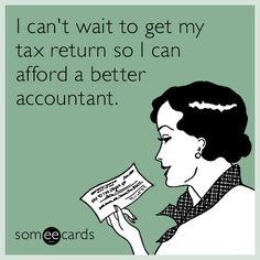 I can't wait to get my tax return so I can afford a better accountant. A Funny, Funny Stuff, I Cant Wait, Popular News, On Today, E Cards, Someecards, Breakup, Knowing You