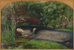 Sir John Everett Millais, Bt 'Ophelia', 1851–2:  There, on the pendent boughs her coronet weeds Clambering to hang, an envious sliver broke;