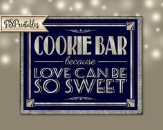 This design is part of our stunning roaring 20s Collection! COOKIE BAR BECAUSE LOVE CAN BE SO SWEET  This is a stunning NAVY/DARK BLUE and GLITTER SILVER - DIGITAL DOWNLOADABLE FILE for your party, wedding or bar.  For detailed printing instructions, please visit our website at http://www.psprintables.com  PERFECT for those who want to add that personal touch to their special day or party.........not to mention save a little money! Our designs are made to be EASY TO USE! Three ...