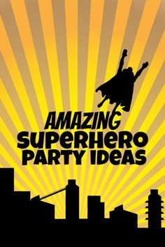 6 TIPS FOR PLANNING A SUPER SUPERHERO BIRTHDAY PARTY