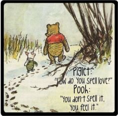 THIS. (Oh, how I love Winnie The Pooh!!!)