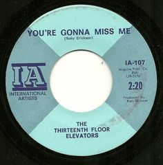 Psychedelic 45-13th Floor Elevators-You're Gonna Miss Me-Click the image to join the Thirteenth Floor Elevators Facebook group!