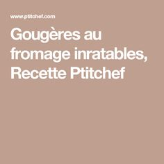 Gougères au fromage inratables, Recette Ptitchef