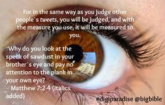 king james bible say eye for an eye | ... eye and pay no attention to the plank in your own eye? How can you say
