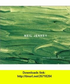 Bad Years, The (9781880154502) Paul Gardner, Gagosian Gallery Neil Jenney, Jessie Washburne-Harris , ISBN-10: 1880154501  , ISBN-13: 978-1880154502 ,  , tutorials , pdf , ebook , torrent , downloads , rapidshare , filesonic , hotfile , megaupload , fileserve