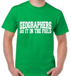Geographers do it in the field student T-shirt